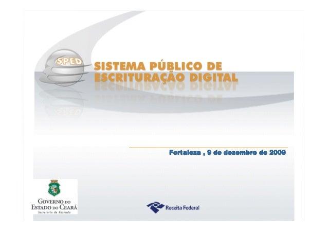 Sistema Público de Escrituração Digital Fortaleza , 9 de dezembro de 2009Fortaleza , 9 de dezembro de 2009Fortaleza , 9 de...