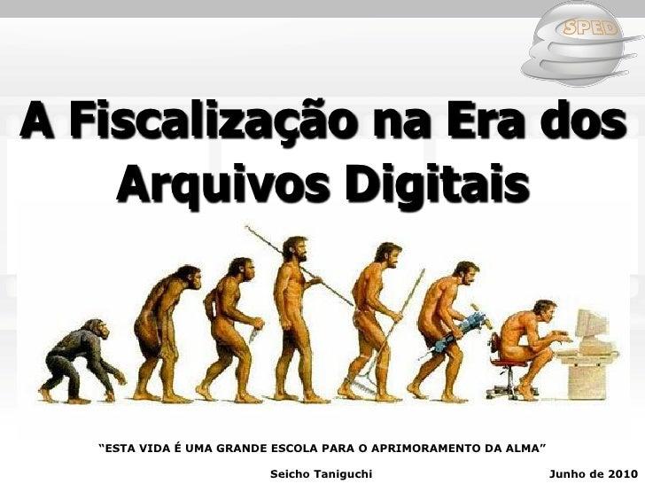"""A Fiscalização na Era dos     Arquivos Digitais        """"ESTA VIDA É UMA GRANDE ESCOLA PARA O APRIMORAMENTO DA ALMA""""       ..."""