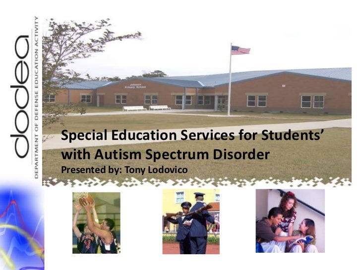 Special Education Services for Students'  with Autism Spectrum Disorder<br />Presented by: Tony Lodovico<br />