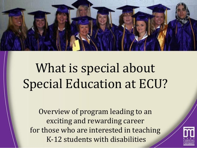 What is special about Special Education at ECU? Overview of program leading to an exciting and rewarding career for those ...