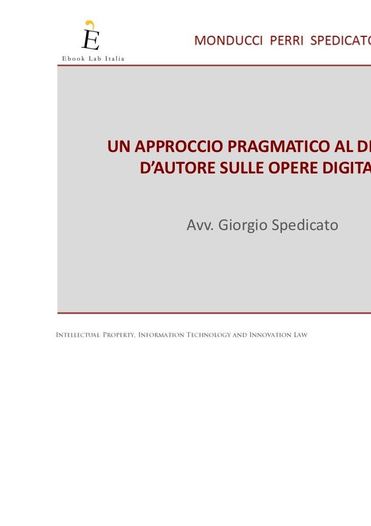 UN APPROCCIO PRAGMATICO AL DIRITTO   D'AUTORE SULLE OPERE DIGITALI        Avv. Giorgio Spedicato