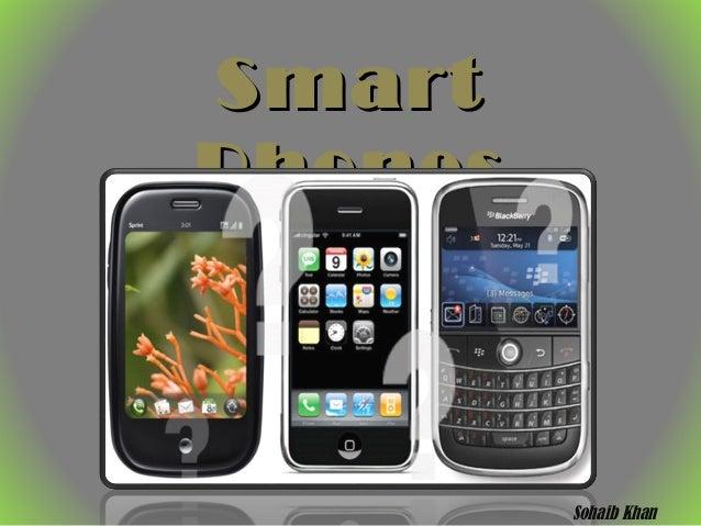 Smart Phones  Sohaib Khan