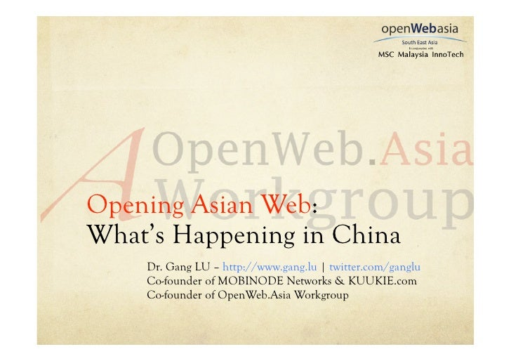 Opening Asian Web: What's Happening in China     Dr. Gang LU – http://www.gang.lu | twitter.com/ganglu     Co-founder of M...