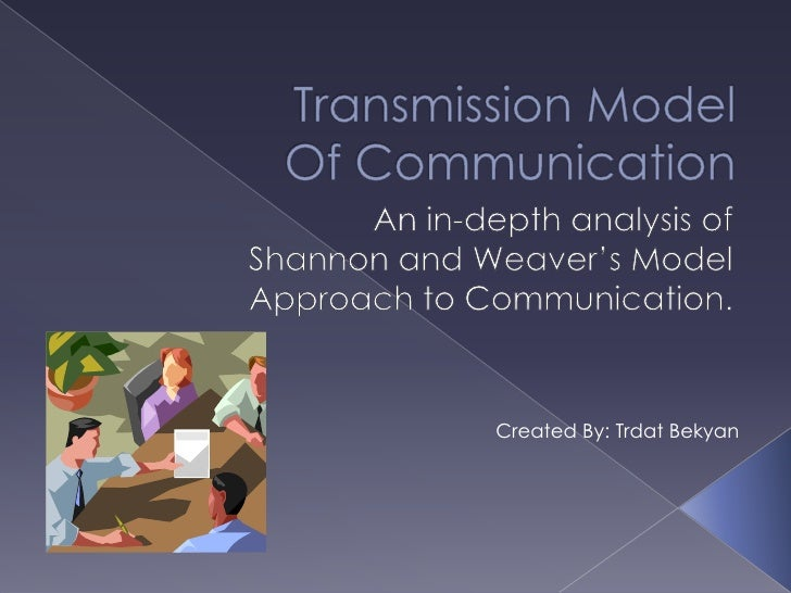 Transmission Model Of Communication<br />An in-depth analysis of <br />Shannon and Weaver's Model <br />Approach to Commun...
