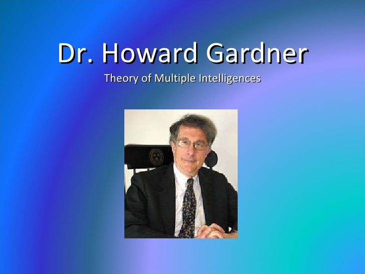 Dr. Howard Gardner Theory of Multiple Intelligences
