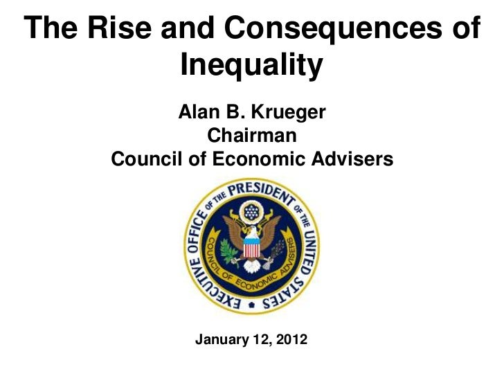 The Rise and Consequences of          Inequality           Alan B. Krueger               Chairman     Council of Economic ...