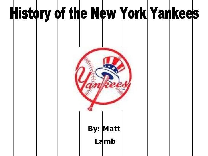 History of the New York Yankees By: Matt Lamb