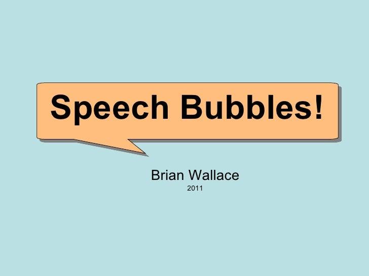 Brian Wallace 2011 Speech Bubbles!