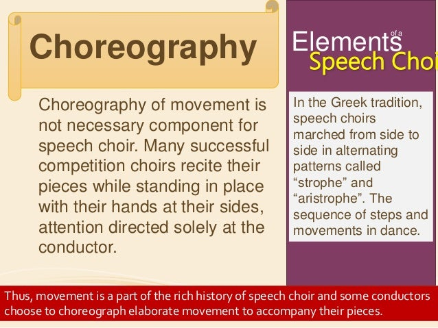 speech choir piece Choreography choreography of movement is not necessary component for speech choir many successful competition choirs recite their pieces while standing in place with their hands at their sides, attention directed solely at the conductor however, in greek tradition, speech choirs marched from side to.