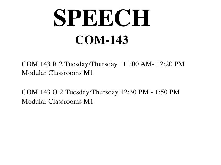 SPEECH                COM-143 COM 143 R 2 Tuesday/Thursday 11:00 AM- 12:20 PM Modular Classrooms M1  COM 143 O 2 Tuesday/T...