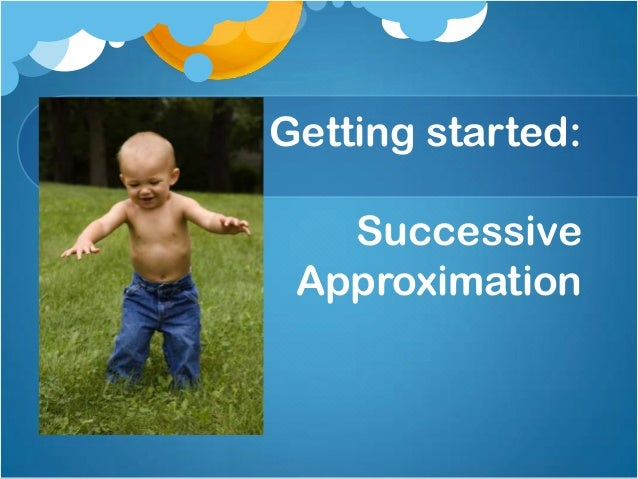 Getting started: Successive Approximation