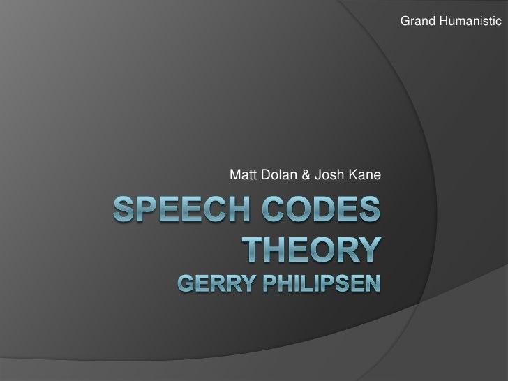 Speech Codes TheoryGerry Philipsen<br />Matt Dolan & Josh Kane<br />Grand Humanistic<br />