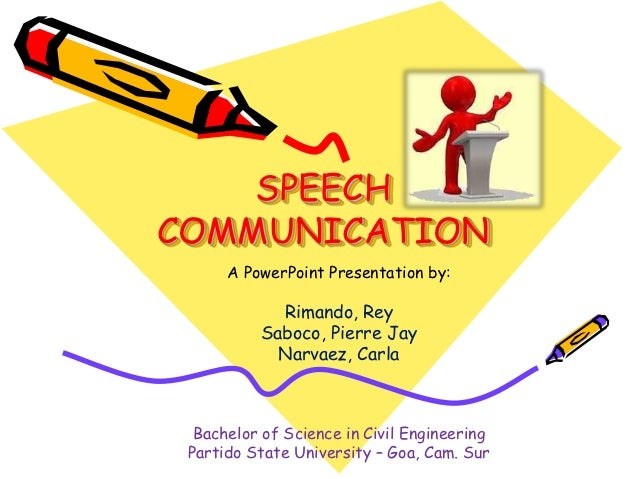 SPEECHCOMMUNICATION      A PowerPoint Presentation by:            Rimando, Rey          Saboco, Pierre Jay            Narv...