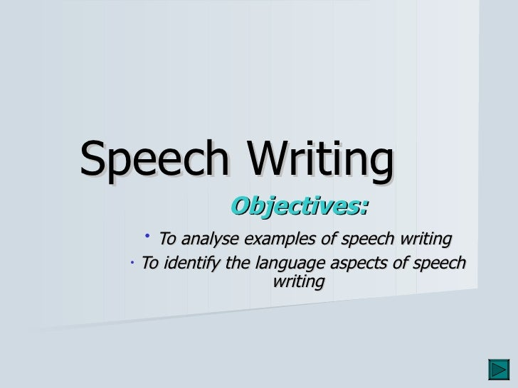 Speech Writing  <ul><li>Objectives: </li></ul><ul><li>To analyse examples of speech writing </li></ul><ul><li>To identify ...