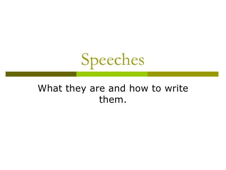 SpeechesWhat they are and how to write            them.