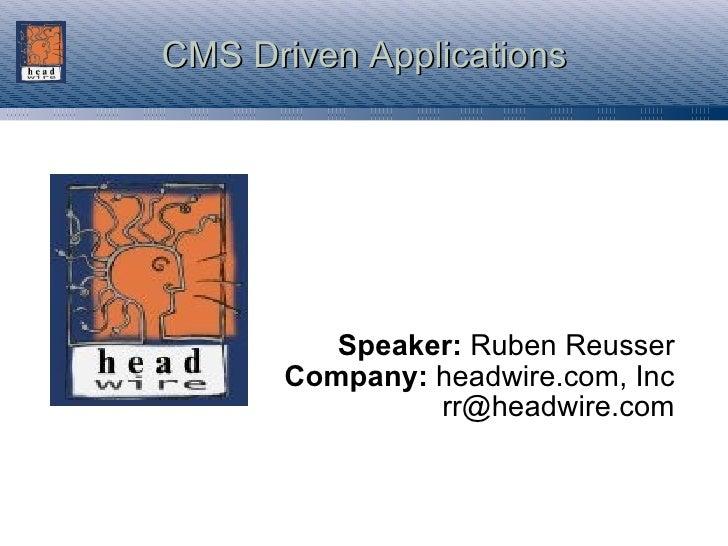 CMS Driven Applications <ul><ul><li>Speaker:  Ruben Reusser </li></ul></ul><ul><ul><li>Company:  headwire.com, Inc </li></...