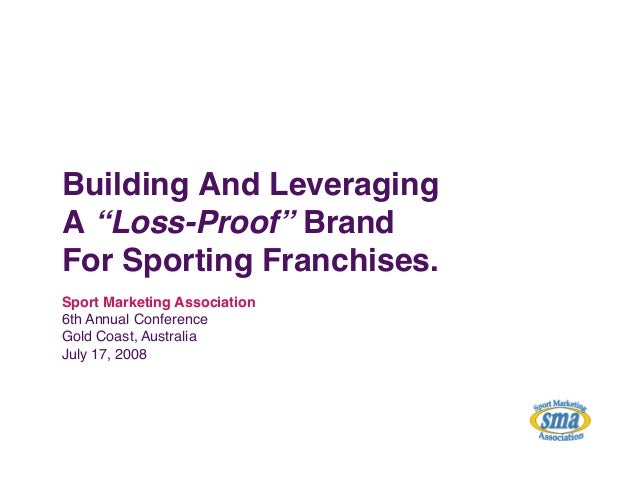 """Building And Leveraging A """"Loss-Proof"""" BrandFor Sporting Franchises.""""Sport Marketing Association """"6th Annual Conference ..."""
