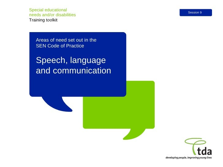 Speech, language and communication Special educational  needs and/or disabilities Training toolkit Session 9 Areas of need...