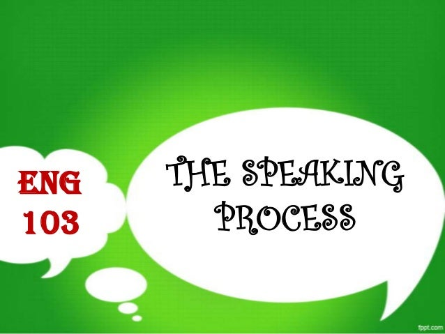 ENG   THE SPEAKING103     PROCESS