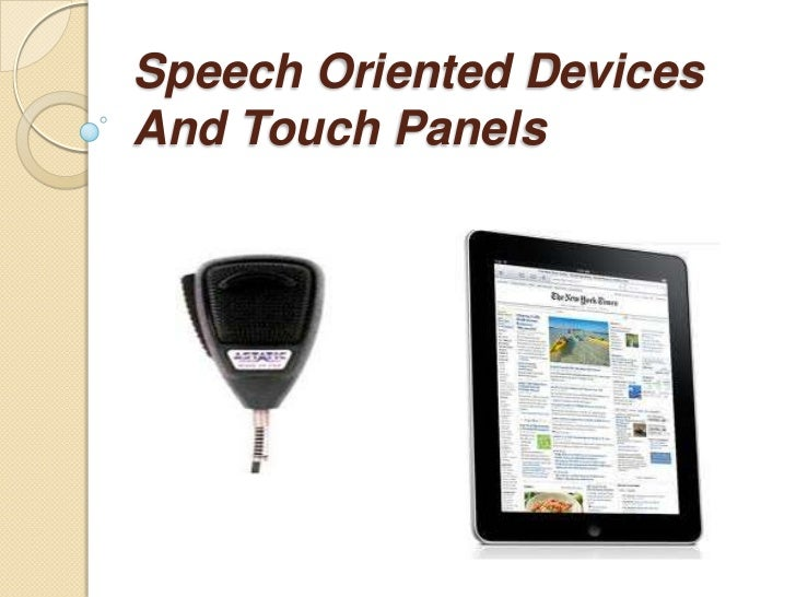 Speech Oriented DevicesAnd Touch Panels