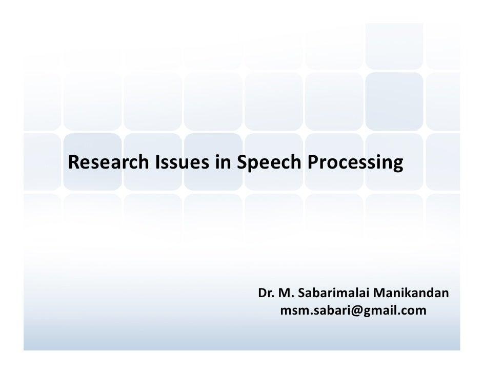 Research Issues in Speech Processing                    Dr. M. Sabarimalai Manikandan                        msm.sabari@gm...
