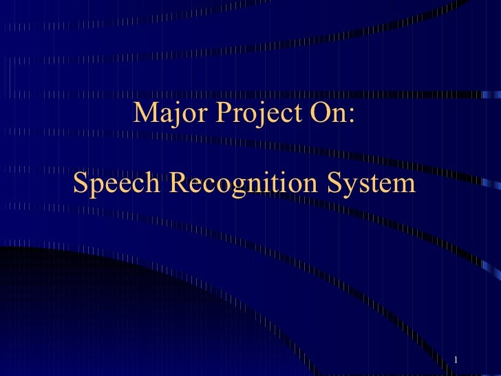 Speech Recognition System Major Project On: