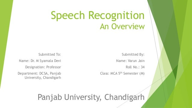 Speech Recognition An Overview  Submitted To:  Submitted By:  Name: Dr. M Syamala Devi  Name: Varun Jain  Designation: Pro...