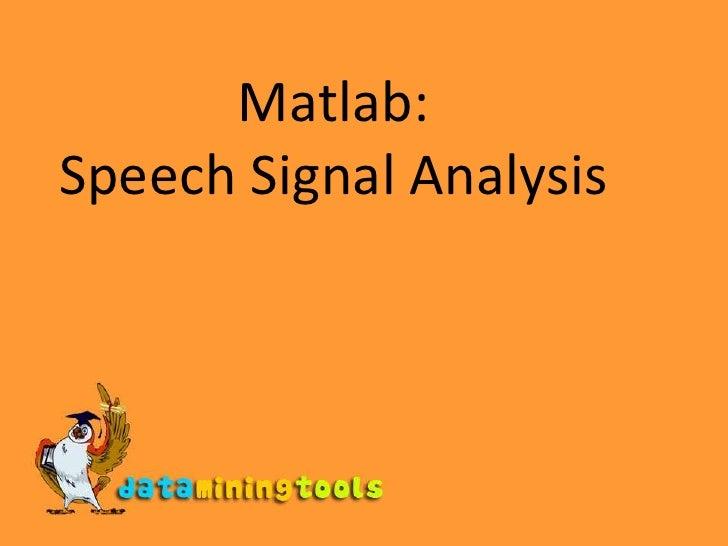Matlab: Speech Signal Analysis