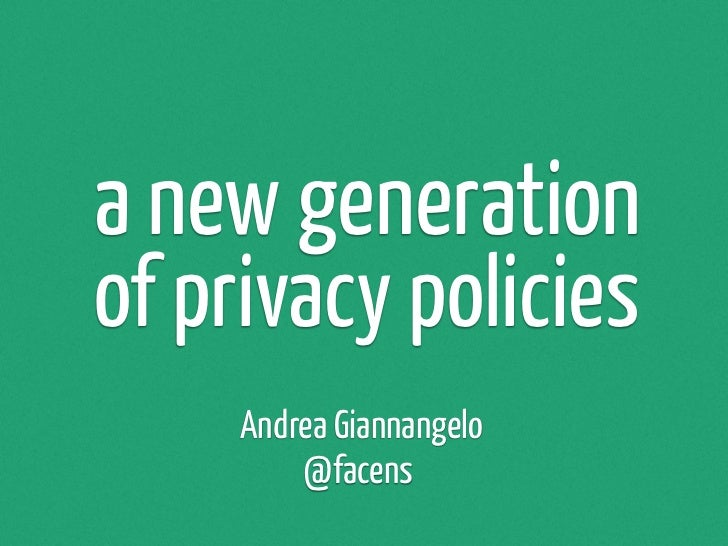 a new generationof privacy policies     Andrea Giannangelo         @facens