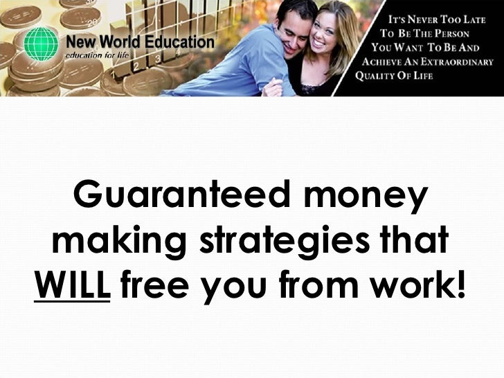 Guaranteed money making strategies that  WILL  free you from work!