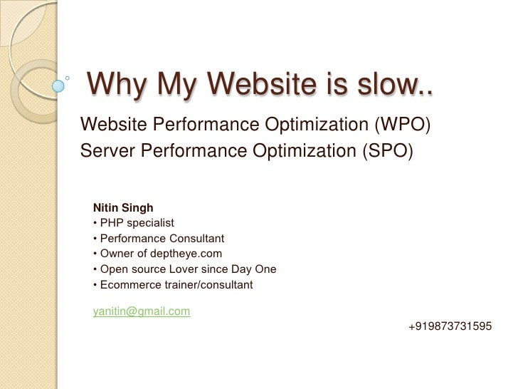 Why My Website is slow..<br />Website Performance Optimization (WPO)<br />Server Performance Optimization (SPO)<br />Nitin...