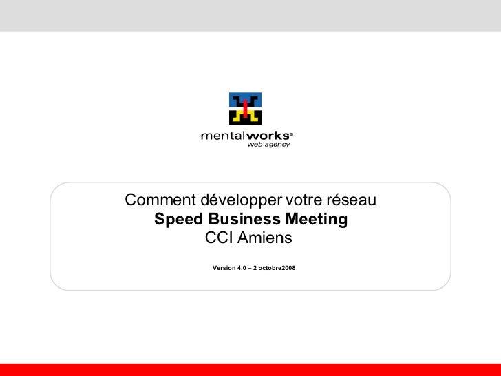 Comment développer votre réseau Speed Business Meeting CCI Amiens  Version 4.0 – 2 octobre2008