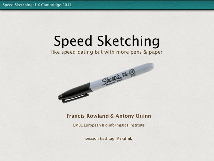 Speed Sketching: UX Cambridge 2011                         Speed Sketching                       like speed dating but wit...
