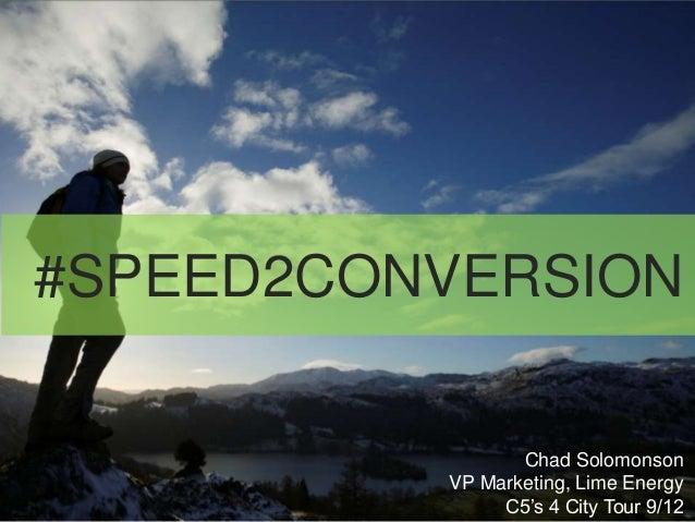 #SPEED2CONVERSION                 Chad Solomonson          VP Marketing, Lime Energy               C5's 4 City Tour 9/12