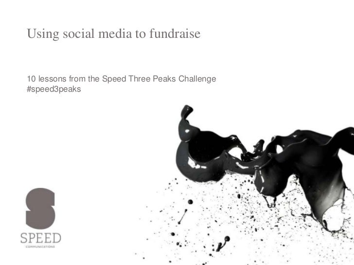 Using social media to fundraise<br />10 lessons from the Speed Three Peaks Challenge #speed3peaks<br />