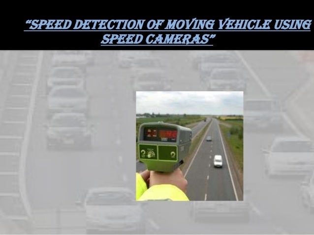 """speed detection of moving vehicle usingspeed cameras"""