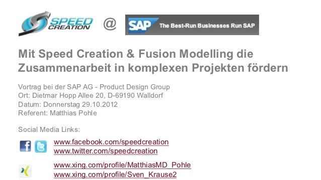 @Mit Speed Creation & Fusion Modelling dieZusammenarbeit in komplexen Projekten fördernVortrag bei der SAP AG - Product De...