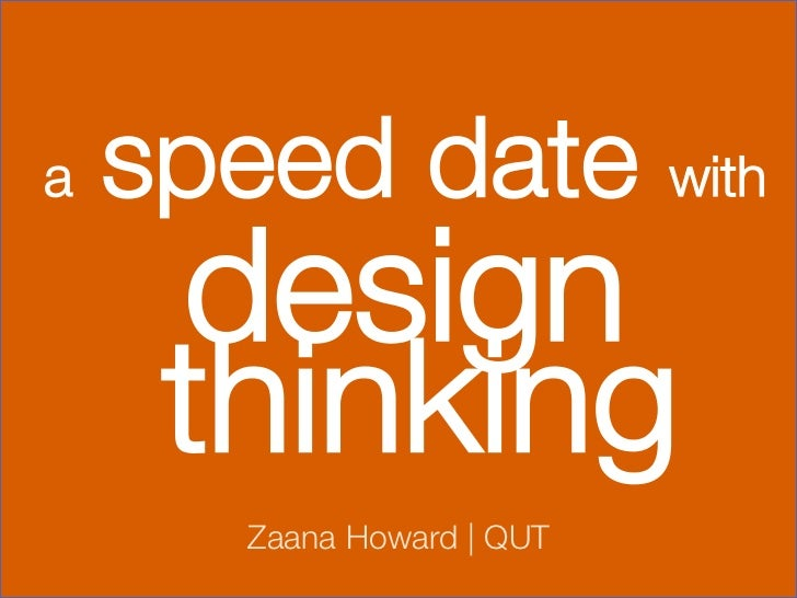 a   speed date with      design     thinking       Zaana Howard | QUT