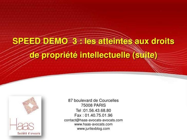 SPEED DEMO  3 : les atteintes aux droits <br />de propriété intellectuelle (suite)<br />87 boulevard de Courcelles<br />75...