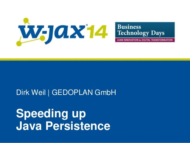 Dirk Weil | GEDOPLAN GmbH  Speeding up Java Persistence