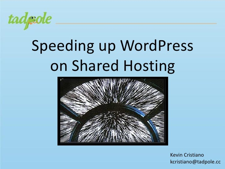 Speeding up WordPress  on Shared Hosting                 Kevin Cristiano                 kcristiano@tadpole.cc