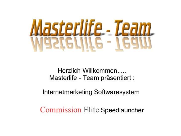 <ul>Herzlich Willkommen..... Masterlife - Team präsentiert : Internetmarketing Softwaresystem  </ul><ul>Commission   Elite...