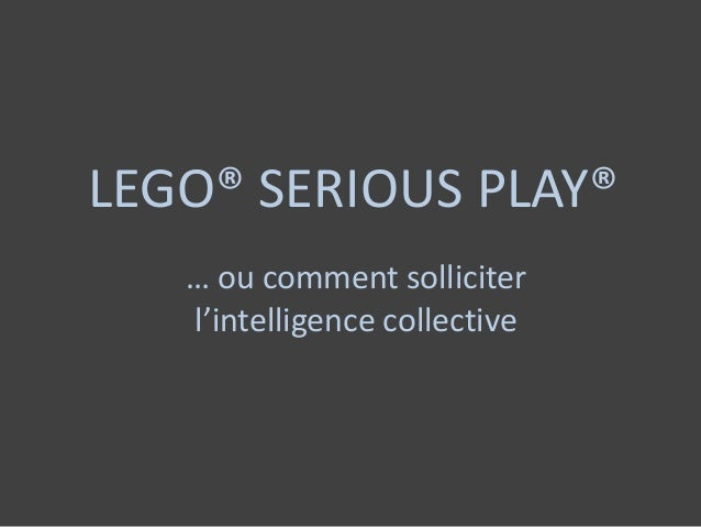 LEGO® SERIOUS PLAY® … ou comment solliciter l'intelligence collective