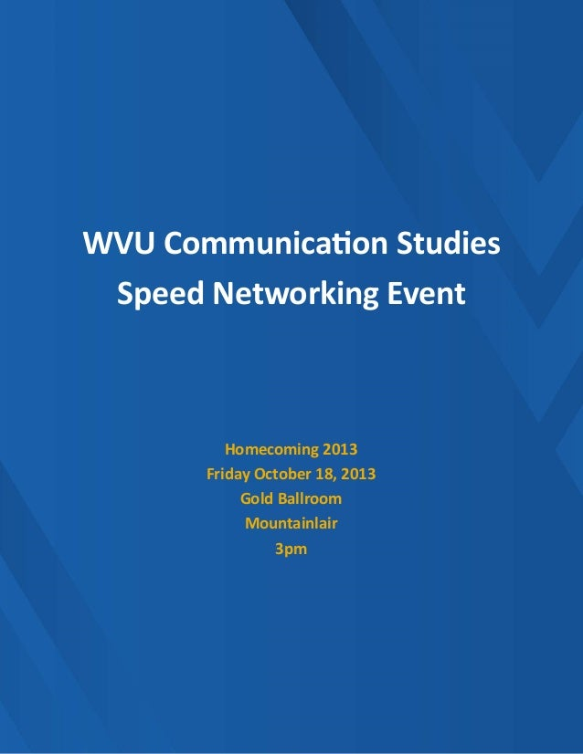 WVU Communication Studies Speed Networking Event Homecoming 2013 Friday October 18, 2013 Gold Ballroom Mountainlair 3pm