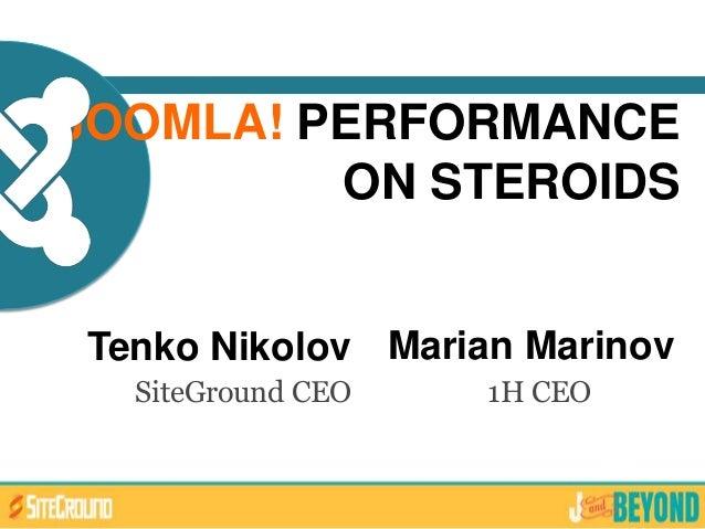 JOOMLA! PERFORMANCEON STEROIDSTenko NikolovSiteGround CEOMarian Marinov1H CEO