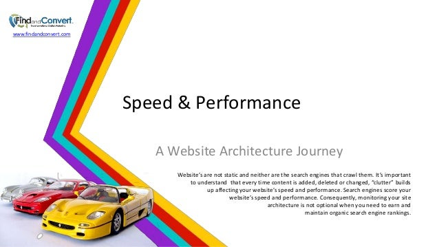www.findandconvert.com  Speed & Performance A Website Architecture Journey Website's are not static and neither are the se...
