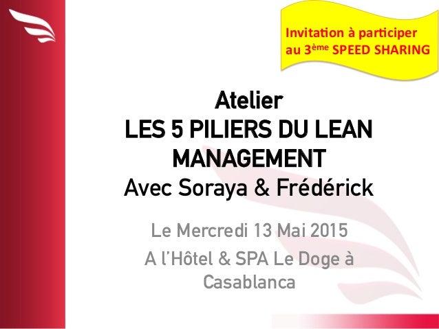 Atelier LES 5 PILIERS DU LEAN MANAGEMENT Avec Soraya & Frédérick Le Mercredi 13 Mai 2015 A l'Hôtel & SPA Le Doge à Casabla...