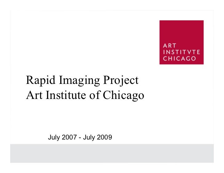 Rapid Imaging Project Art Institute of Chicago       July 2007 - July 2009                              1