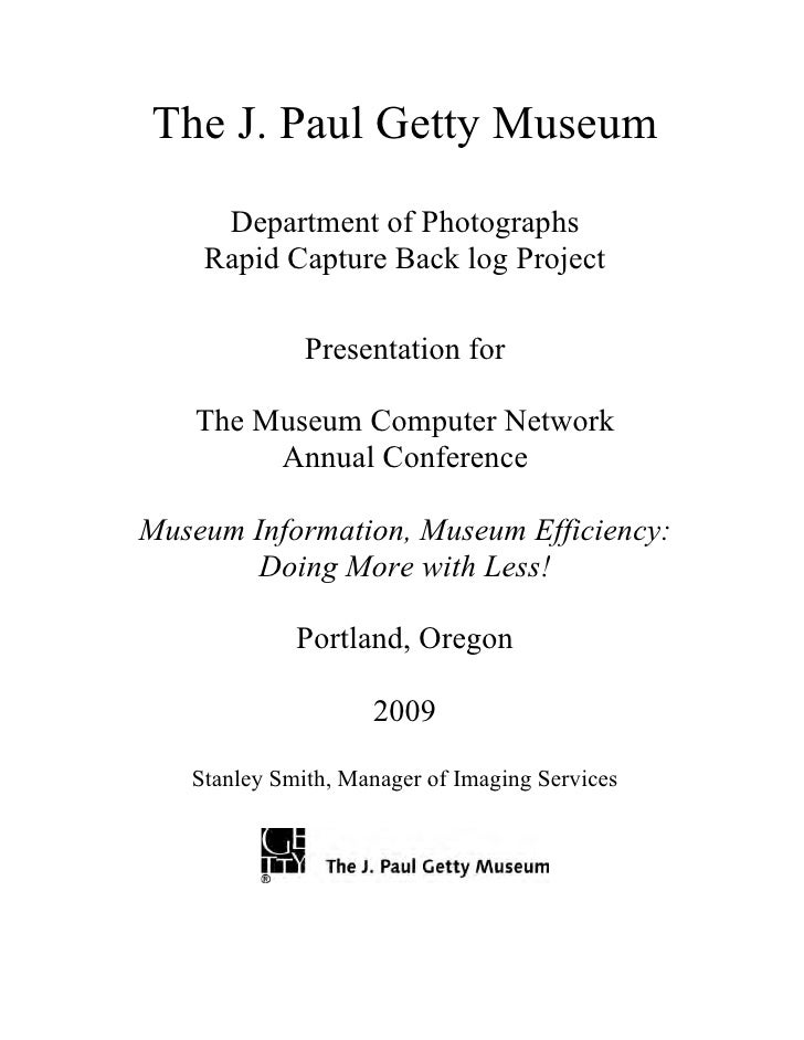 The J. Paul Getty Museum      Department of Photographs     Rapid Capture Back log Project                Presentation for...