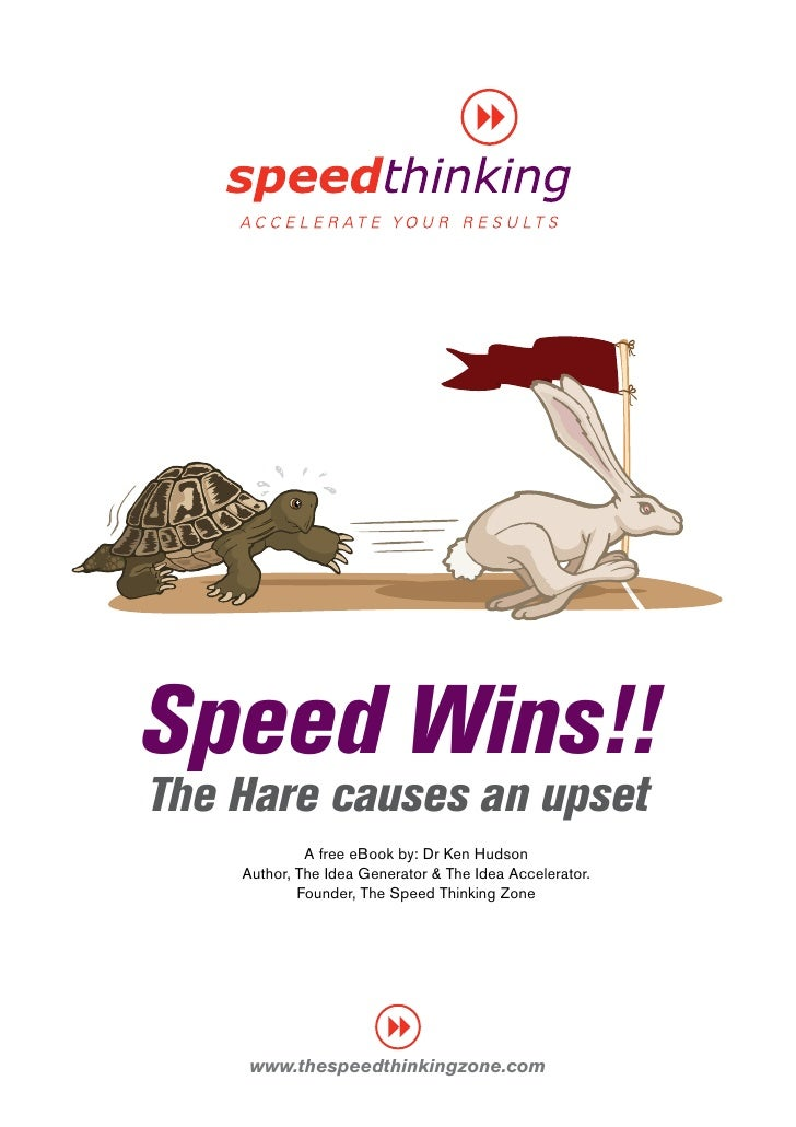Speed Wins!! The Hare causes an upset              A free eBook by: Dr Ken Hudson     Author, The Idea Generator & The Ide...